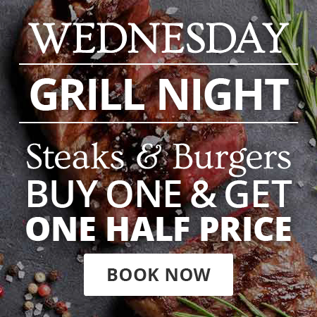 Wednesday night is grill night. Steaks and burgers are buy one get one half price. Book your table now.